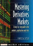 Mastering Derivatives Markets (The Financial Times Market Editions)