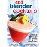 400 Blender Cocktails: Sensational Alcoholic and Non-Alcoholic Cocktail Recipesby Andrew Chase