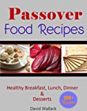 Passover Cookbook: Over 130 Healthy Jewish Food Recipes For Breakfast, Lunch, Dinner and Dessert Recipes (Passover Cookbook And Beyond)