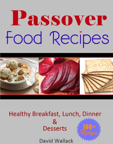 Passover Cookbook: Over 130 Healthy Jewish Food Recipes For Breakfast, Lunch, Dinner and Dessert Recipes (Passover Cookbook And Beyond) by David Wallack