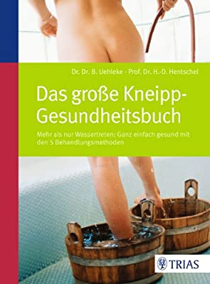 Das große Kneipp-Gesundheitsbuch: Mehr als nur Wassertreten - mit den 5 Behandlungsmethoden
