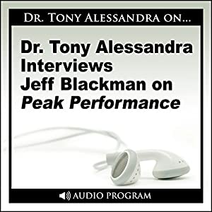 Dr. Tony Alessandra Interviews Jeff Blackman on Peak Performance | [Jeff Blackman]