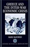 Greece and the Inter-War Economic Crisis (Oxford Historical Monographs) (0198202059) by Mazower, Mark