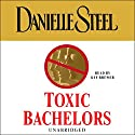 Toxic Bachelors Audiobook by Danielle Steel Narrated by Kyf Brewer