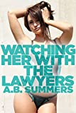 Watching Her With The Lawyers (Wife Sharing, Menage Romance) (The WATCHING HER WITH Cuckolding Series Book 5)