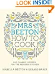 Mrs Beeton How to Cook: 220 Classic R...