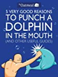 5 Very Good Reasons to Punch a Dolphi...