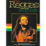 The Reggae Songbook: Sixteen of the Best Reggae Songs Ever! Includes Hits by Ub40, Yellowman, Musical Youth, and Many More! book cover