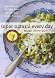 By Heidi Swanson Super Natural Every Day: Well-Loved Recipes from My Natural Foods Kitchen (4.1.2011)