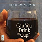 Can You Drink the Cup? | Henri J. M. Nouwen