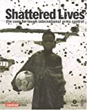 Shattered Lives: The Case for Tough International Arms Control (Oxfam Campaign Reports) (0855985224) by Hillier, Debbie