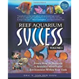 Reef Aquarium Success - Volume 1: Learn How To Maintain A Beautiful Mini-Ocean Environment Within Your Tank ~ Eric V. Van Der Hope