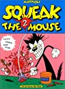 Squeak the Mouse 2 - Creeps ! Humour ! Porn ! Blood ! par Mattioli