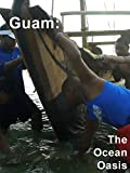 Guam: The Ocean Oasis
