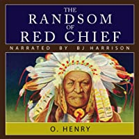 The Ransom of Red Chief (       UNABRIDGED) by O. Henry Narrated by B.J. Harrison