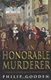 An Honorable Murderer: A Shakespearean Murder-Mystery Featuring Nick Revill (0786715286) by Gooden, Philip