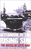 Afternoon of the Rising Sun: The Battle of Leyte Gulf (0891417567) by Kenneth Friedman
