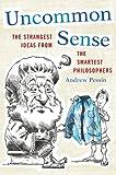 Uncommon Sense: The Strangest Ideas from the Smartest Philosophers