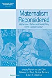 img - for Maternalism Reconsidered: Motherhood, Welfare and Social Policy in the Twentieth Century (International Studies in Social History) book / textbook / text book