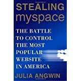 Stealing MySpace: The Battle to Control the Most Popular Website in Americaby Julia Angwin