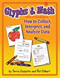 img - for Glyphs & Math: How to Collect, Interpret, and Analyze Data, Grades 1-3 book / textbook / text book