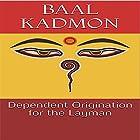 Dependent Origination for the Layman: Baal on Buddhism, Book 1 Hörbuch von Baal Kadmon Gesprochen von: Baal Kadmon