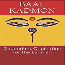 Dependent Origination for the Layman: Baal on Buddhism, Book 1 Audiobook by Baal Kadmon Narrated by Baal Kadmon