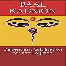 Dependent Origination for the Layman: Baal on Buddhism, Book 1 | Livre audio Auteur(s) : Baal Kadmon Narrateur(s) : Baal Kadmon