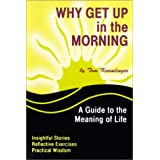 Why Get Up in the Morning: A Guide to the Meaning of Life [Paperback]