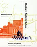 Studies in tectonic culture :  the poetics of construction in nineteenth and twentieth century architecture /
