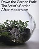 Down the Garden Path: The Artists Garden After Modernism