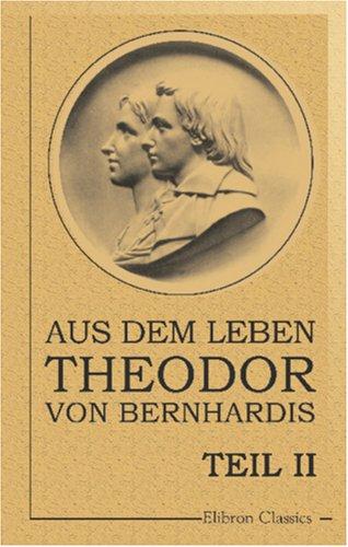 Aus dem Leben Theodor von Bernhardis: Teil 2. Unter Nikolaus I. und Friedrich Wilhelm IV.: Briefe und Tagebuchblätter aus den Jahren 1834-1857