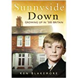 Sunnyside Down: Growing Up in 50's Britain (In Old Photographs)by Ken Blakemore