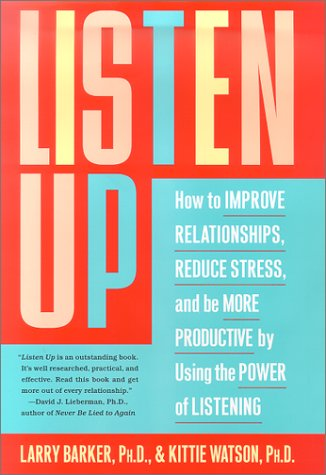 Listen Up: How to Improve Relationships, Reduce Stress, and Be More Productive by Using the Power of Listening