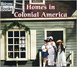Homes In Colonial America Welcome Books Colonial America