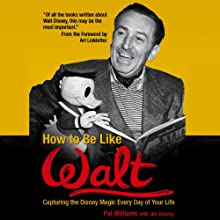 How to Be Like Walt: Capturing the Disney Magic Every Day of Your Life (       UNABRIDGED) by Pat Williams, Jim Denney Narrated by Paul Christy