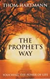 The Prophet's Way: Touching the Power of Life (0340822449) by Hartmann, Thom
