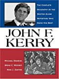 img - for John F. Kerry: The Complete Biography By The Boston Globe Reporters Who Know Him Best book / textbook / text book