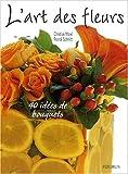 echange, troc Franck Schmitt, Christian Morel - L'Art des fleurs : 40 Idées de bouquets