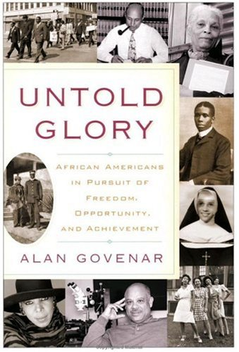 Untold Glory : African Americans in Pursuit of Freedom, Opportunity, and Achievement