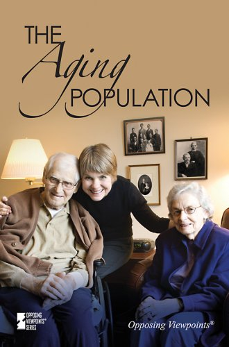 The Aging Population (Opposing Viewpoints)