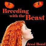 Breeding with the Beast: M-F Monster Breeding Erotica   Jessi Bond