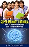 Super Memory Formula: How To Memorize Names And Faces In Minutes (Brain Improvement, Memory Training Techniques, Memory Foods, Brain Training Techniques, Memorize Anything In Minutes)