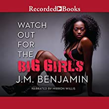 Watch Out for the Big Girls Audiobook by J. M. Benjamin Narrated by Mirron Willis