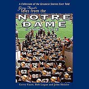 Gerry Faust's Tales from the Notre Dame Sideline | [Gerry Faust, John Heisler, Bob Logan]