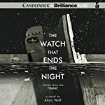 The Watch That Ends the Night: Voices from the Titanic | Allan Wolf