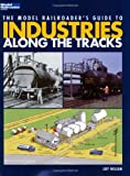 The Model Railroader's Guide to Industries Along the Tracks (Model Railroader Books)