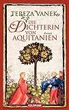 Die Dichterin von Aquitanien: Roman