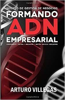 Formando ADN Empresarial: Conocimiento, Cultura, Innovacion, Gestion, Servicio E Indicaciones. (Volume 1) (Spanish Edition)