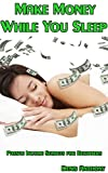Make Money While You Sleep: Passive Income Secrets for Beginners